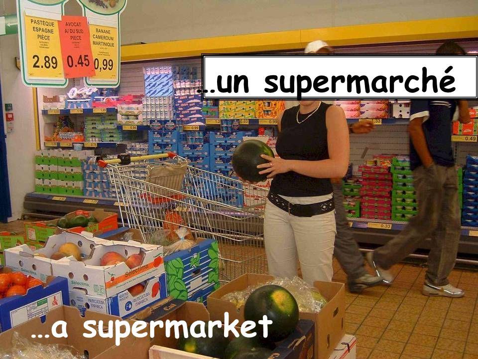 …a supermarket …un supermarché