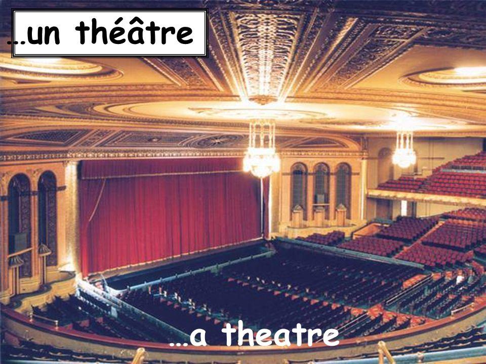 …a theatre …un théâtre