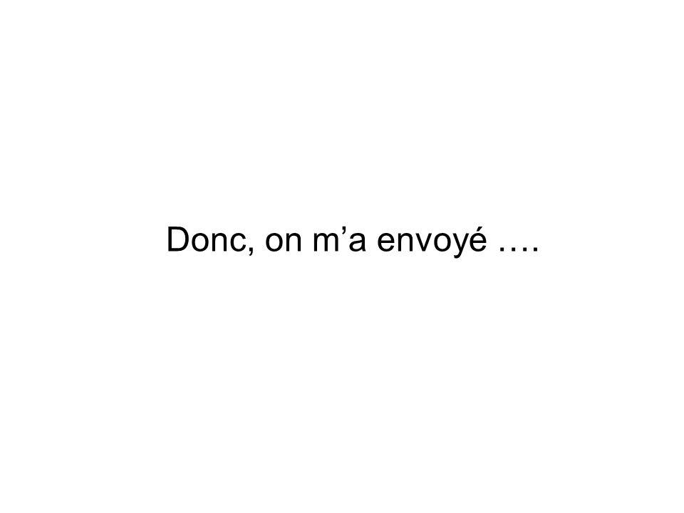 Donc, on ma envoyé ….
