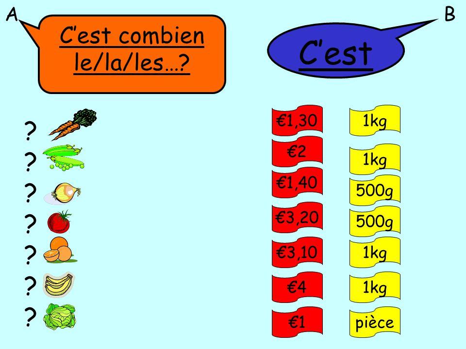Cest combien le/la/les…? Cest ?????????????? 1,30 2 1,40 3,20 3,10 4 1 1kg pièce 1kg 500g AB