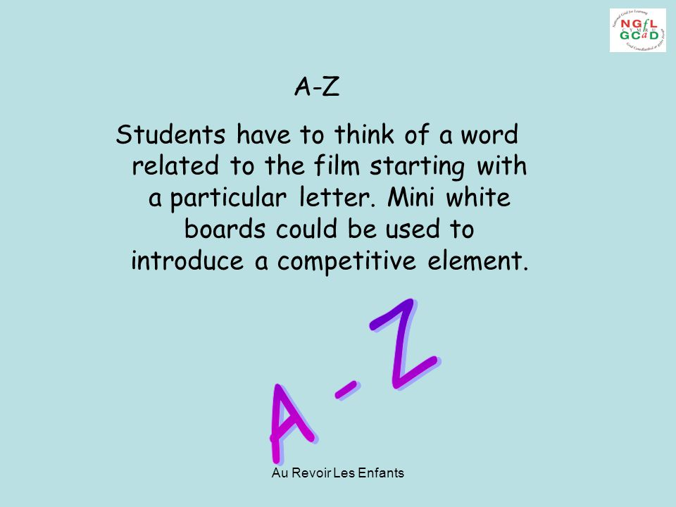 A-Z Students have to think of a word related to the film starting with a particular letter.