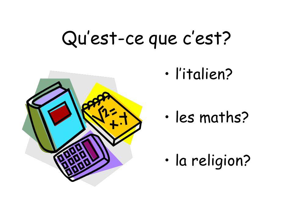 Quest-ce que cest? litalien? les maths? la religion?