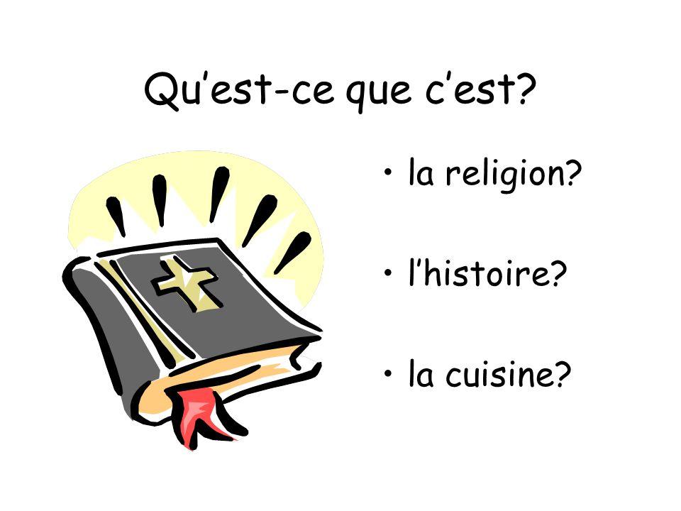 Quest-ce que cest? la religion? lhistoire? la cuisine?