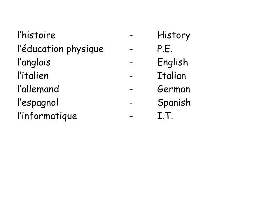 lhistoire-History léducation physique-P.E. langlais-English litalien-Italian lallemand-German lespagnol-Spanish linformatique-I.T.