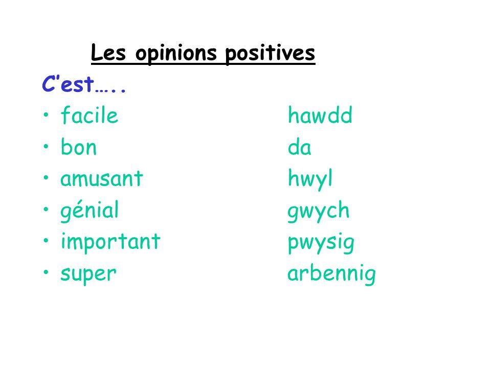 Les opinions positives Cest….. facilehawdd bonda amusanthwyl génialgwych importantpwysig superarbennig