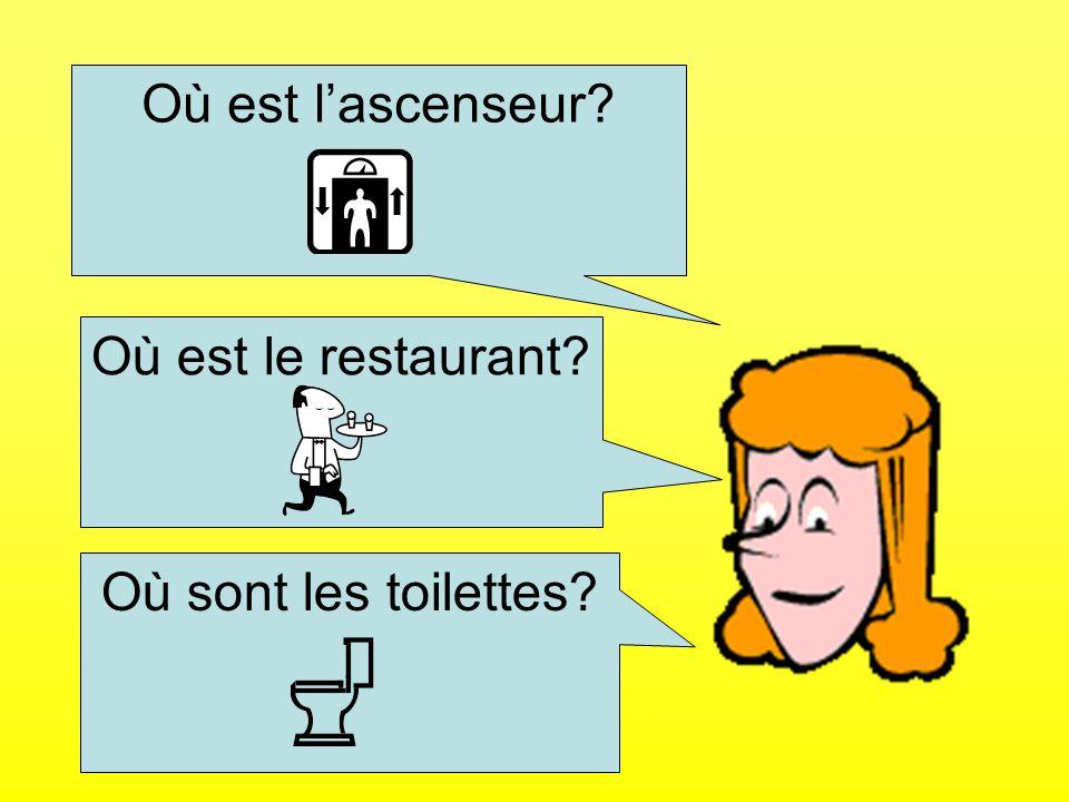 Où est lascenseur? Où est le restaurant? Où sont les toilettes?