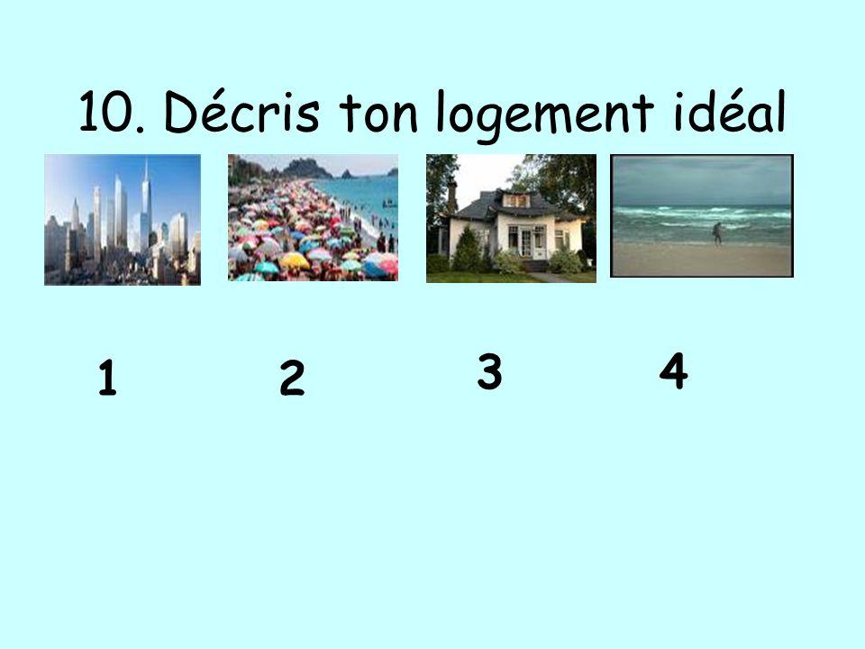 10. Décris ton logement idéal 12 43