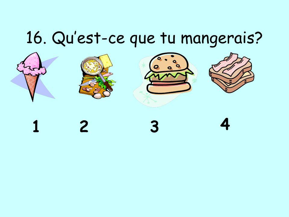 16. Quest-ce que tu mangerais? 123 4