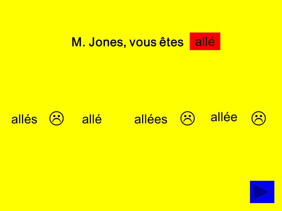 M. Jones, vous êtes … allésallées allée allé