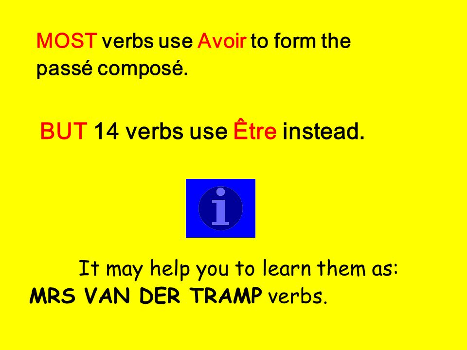 Verbs which use Être to form their Passé Composé MMonterVVenir*DDescendreTTomber RResterAAllerEEntrerRRetourner SSortirNNaître*RRentrerAAller Also all reflexive verbs!.