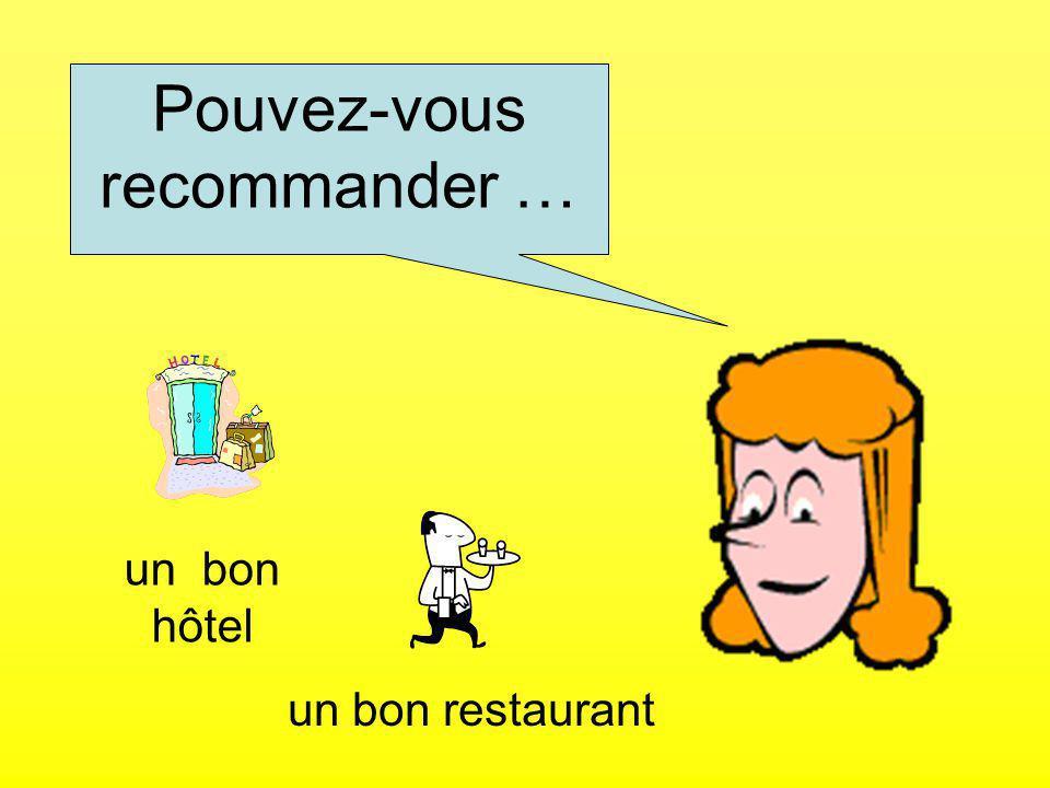 Pouvez-vous recommander … un bon hôtel un bon restaurant
