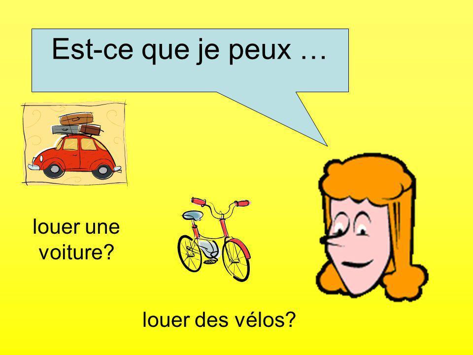 Est-ce que je peux … louer une voiture? louer des vélos?