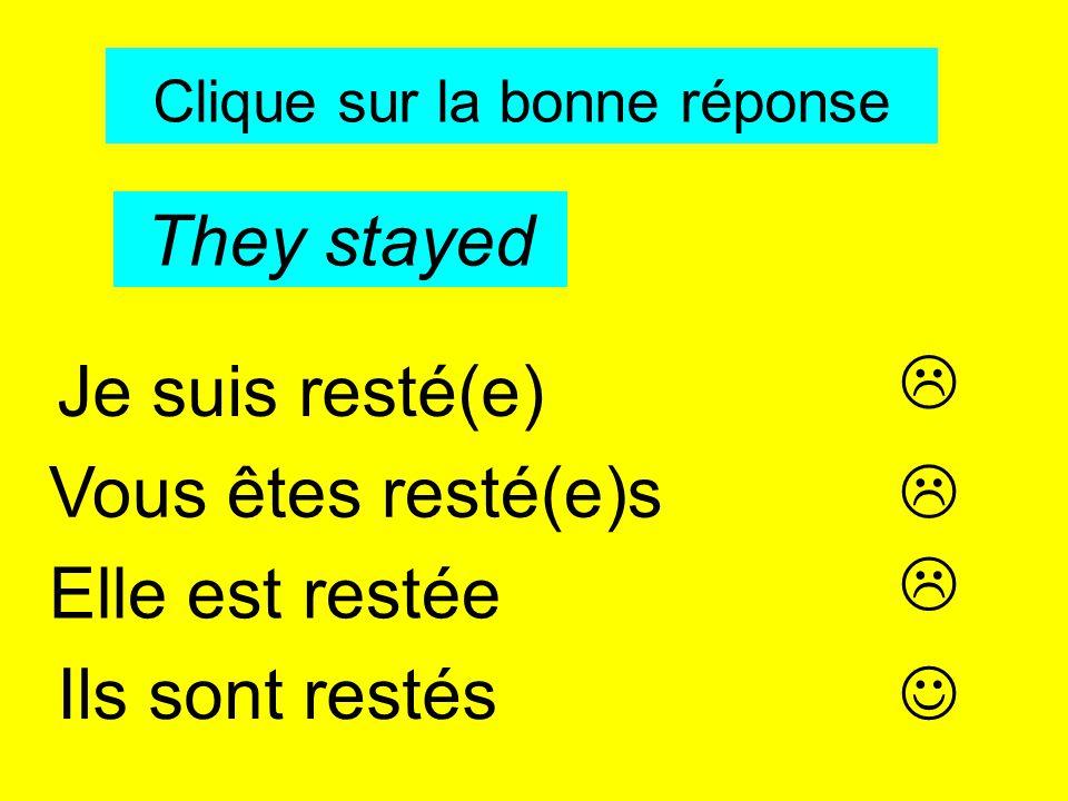 Clique sur la bonne réponse She stayed Tu es resté(e) Elles sont restées Elle est restée Vous êtes resté(e)s