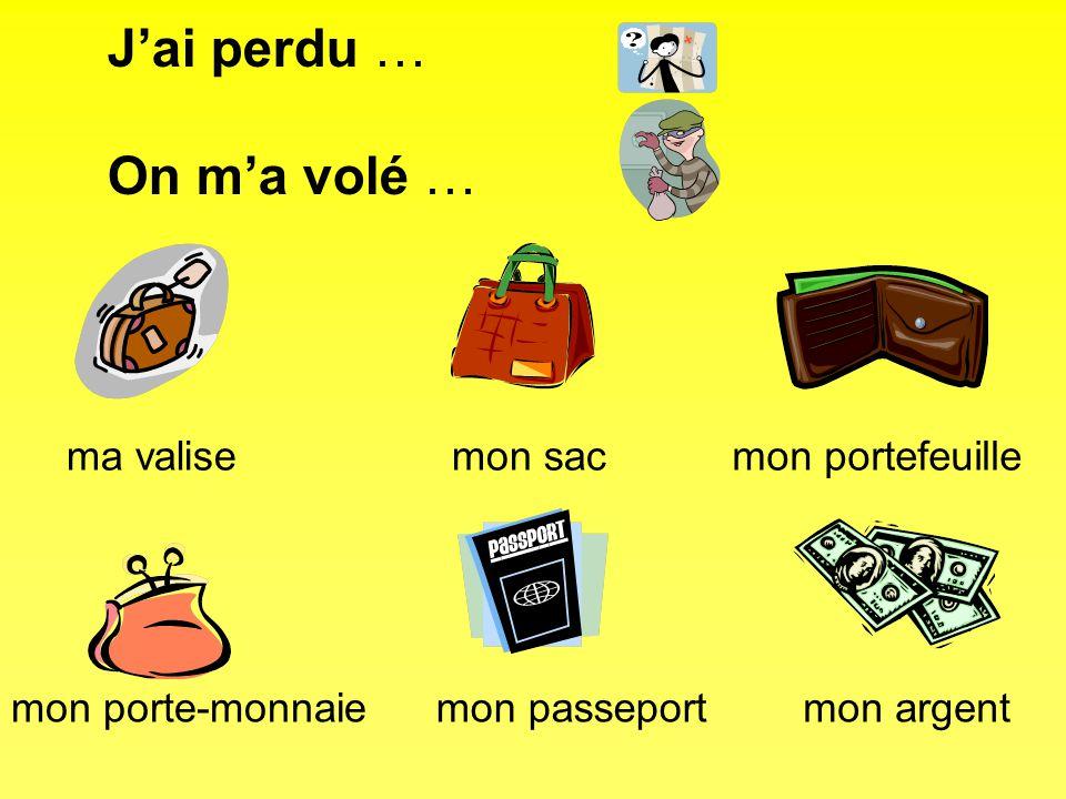 Jai perdu … On ma volé … ma valisemon sacmon portefeuille mon porte-monnaiemon passeportmon argent
