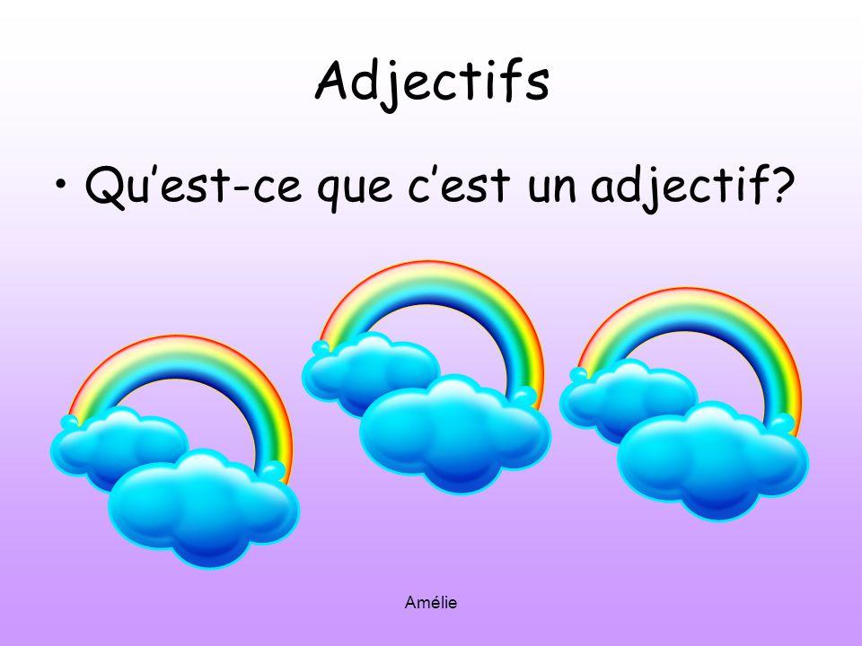 Amélie Adjectifs Quest-ce que cest un adjectif?