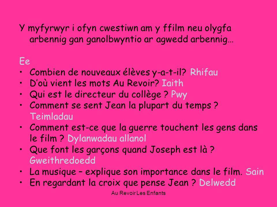 Au Revoir Les Enfants Y myfyrwyr i ofyn cwestiwn am y ffilm neu olygfa arbennig gan ganolbwyntio ar agwedd arbennig… Ee Combien de nouveaux élèves y-a-t-il.