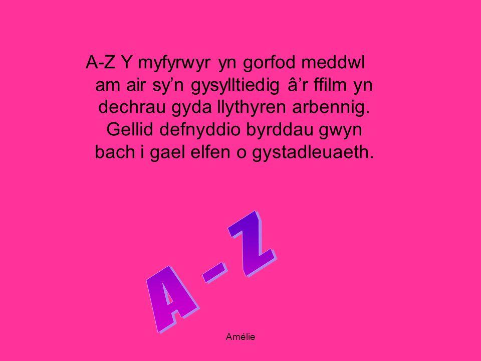 A-Z Y myfyrwyr yn gorfod meddwl am air syn gysylltiedig âr ffilm yn dechrau gyda llythyren arbennig. Gellid defnyddio byrddau gwyn bach i gael elfen o