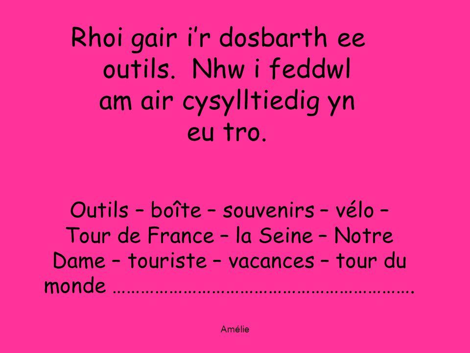 Amélie Rhoi gair ir dosbarth ee outils. Nhw i feddwl am air cysylltiedig yn eu tro. Outils – boîte – souvenirs – vélo – Tour de France – la Seine – No