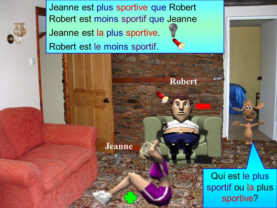 Robert est moins sportif que Jeanne Jeanne est plus sportive que Robert Robert est le moins sportif.