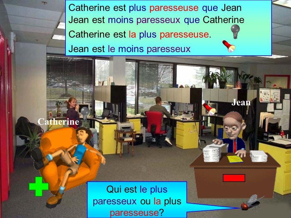 Jean est moins paresseux que Catherine Catherine est plus paresseuse que Jean Jean est le moins paresseux Catherine est la plus paresseuse.