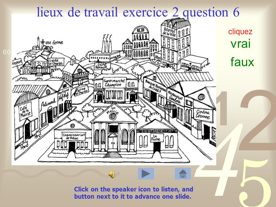 lieux de travail exercice 2 question 5 vrai faux cliquez Click on the speaker icon to listen, and button next to it to advance one slide.