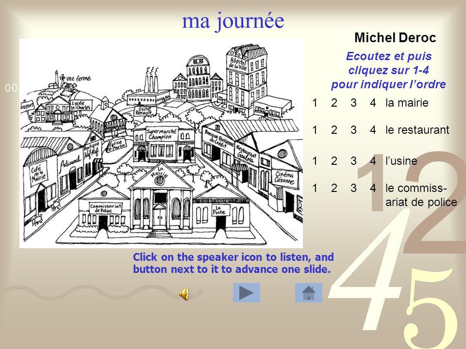 Click on the speaker icon to listen, and button next to it to advance one slide. ma journée Ecoutez et puis cliquez sur 1-4 pour indiquer lordre Agnès