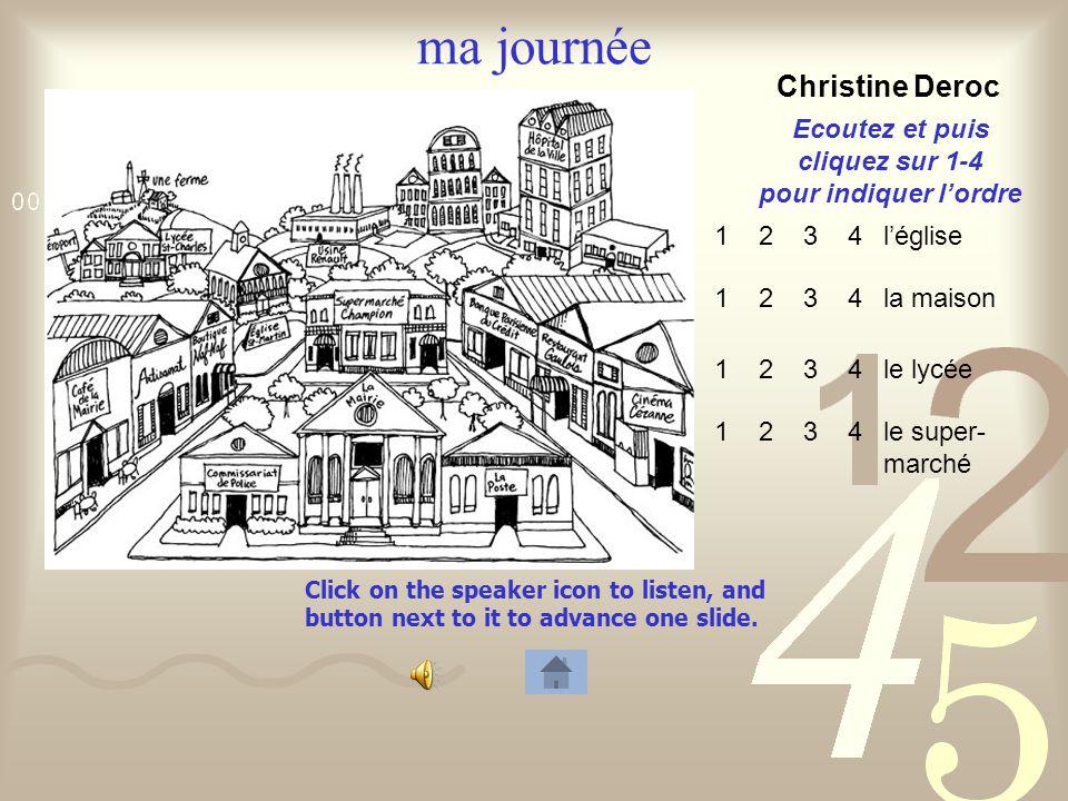 Click on the speaker icon to listen, and button next to it to advance one slide. ma journée Michel Deroc la mairie le restaurant lusine le commiss- ar
