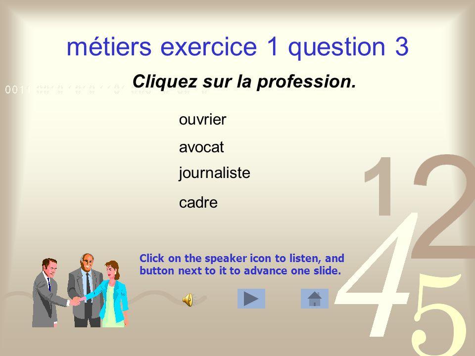 Click on the speaker icon to listen, and button next to it to advance one slide. métiers exercice 1 question 2 Cliquez sur la profession. photographe