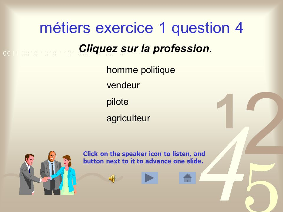 Click on the speaker icon to listen, and button next to it to advance one slide. métiers exercice 1 question 3 Cliquez sur la profession. ouvrier jour