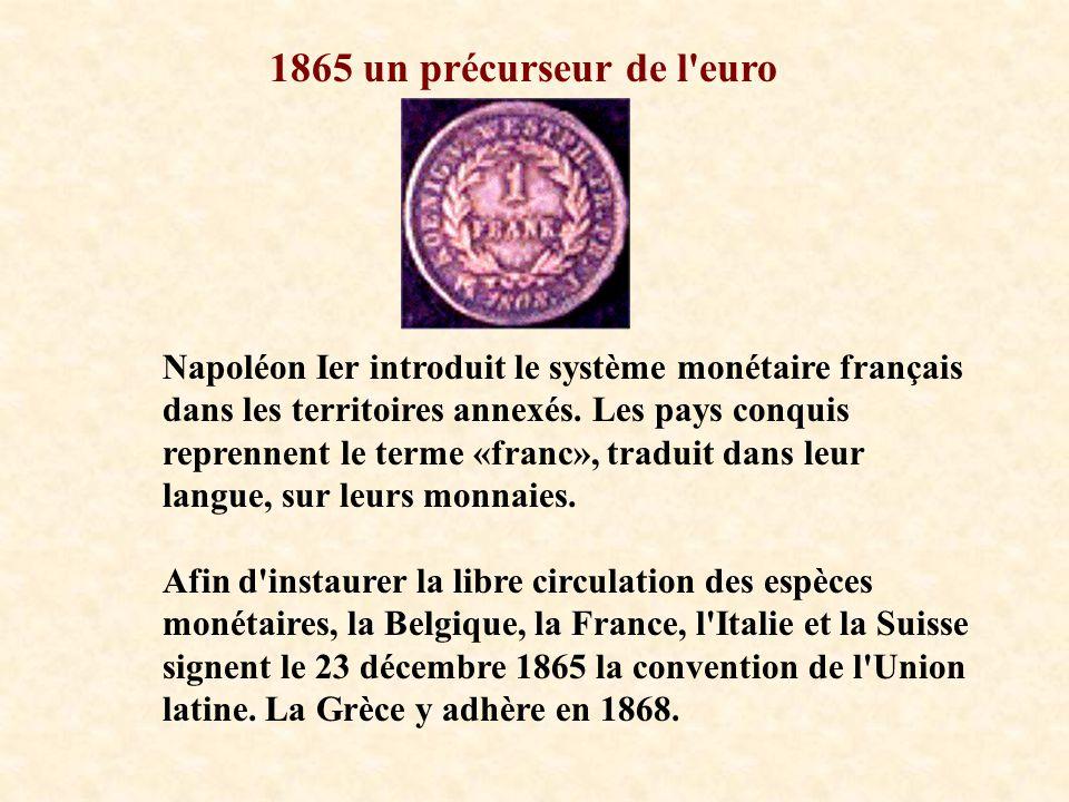 1865 un précurseur de l'euro Napoléon Ier introduit le système monétaire français dans les territoires annexés. Les pays conquis reprennent le terme «