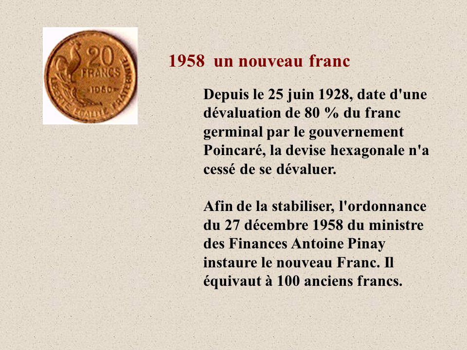 1958 un nouveau franc Depuis le 25 juin 1928, date d'une dévaluation de 80 % du franc germinal par le gouvernement Poincaré, la devise hexagonale n'a