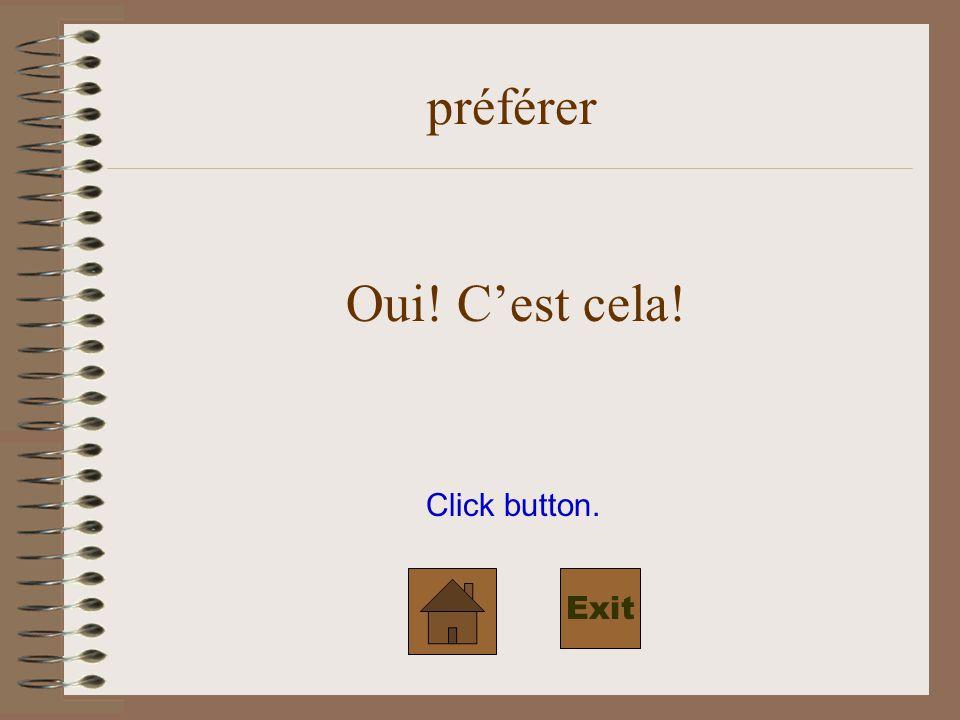 Click button. préférer Oui! Cest cela! Exit