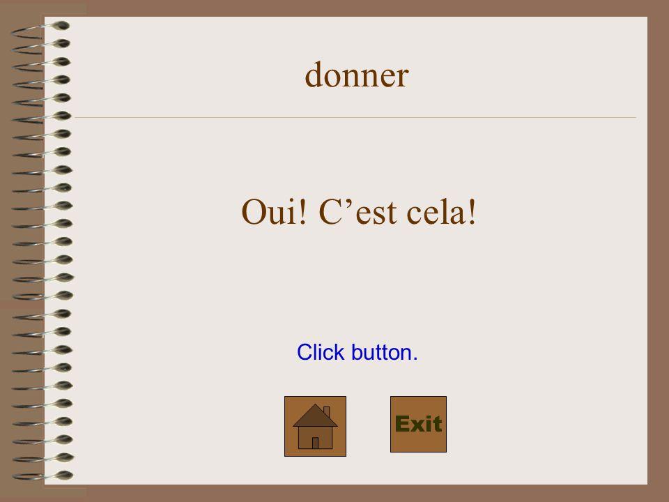 Click button. donner Oui! Cest cela! Exit