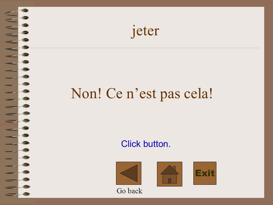 Click button. jeter Non! Ce nest pas cela! Go back Exit