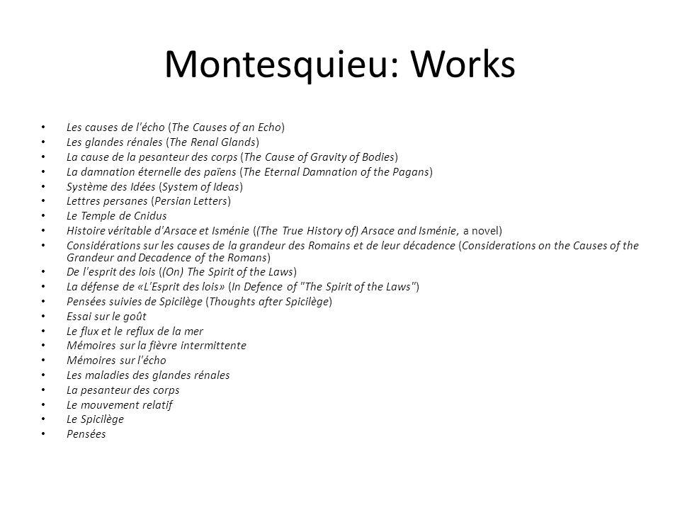 Montesquieu: Works Les causes de l'écho (The Causes of an Echo) Les glandes rénales (The Renal Glands) La cause de la pesanteur des corps (The Cause o
