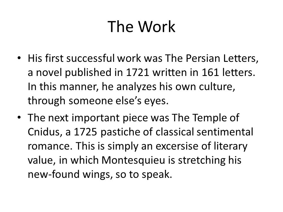 The Work His first successful work was The Persian Letters, a novel published in 1721 written in 161 letters.