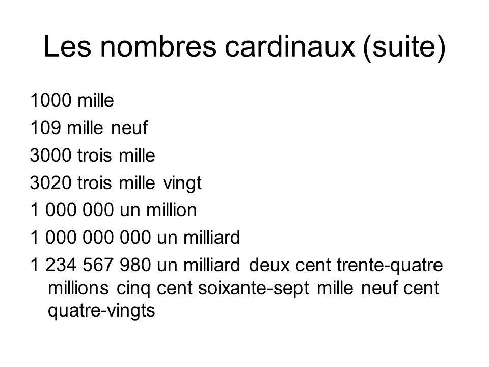 Les nombres cardinaux (suite) 1000 mille 109 mille neuf 3000 trois mille 3020 trois mille vingt 1 000 000 un million 1 000 000 000 un milliard 1 234 5