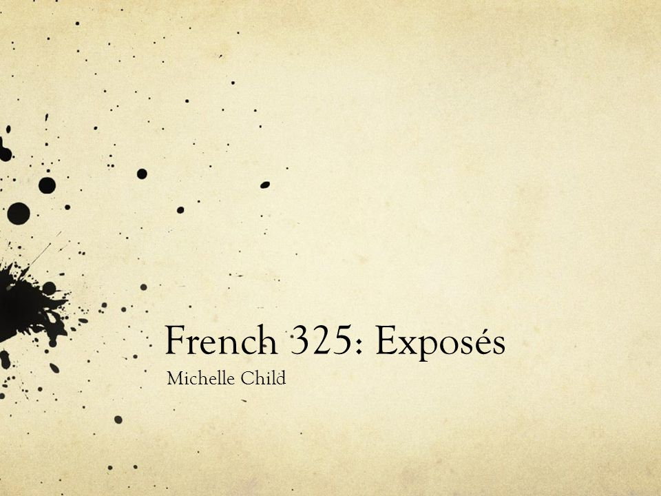 French 325: Exposés Michelle Child