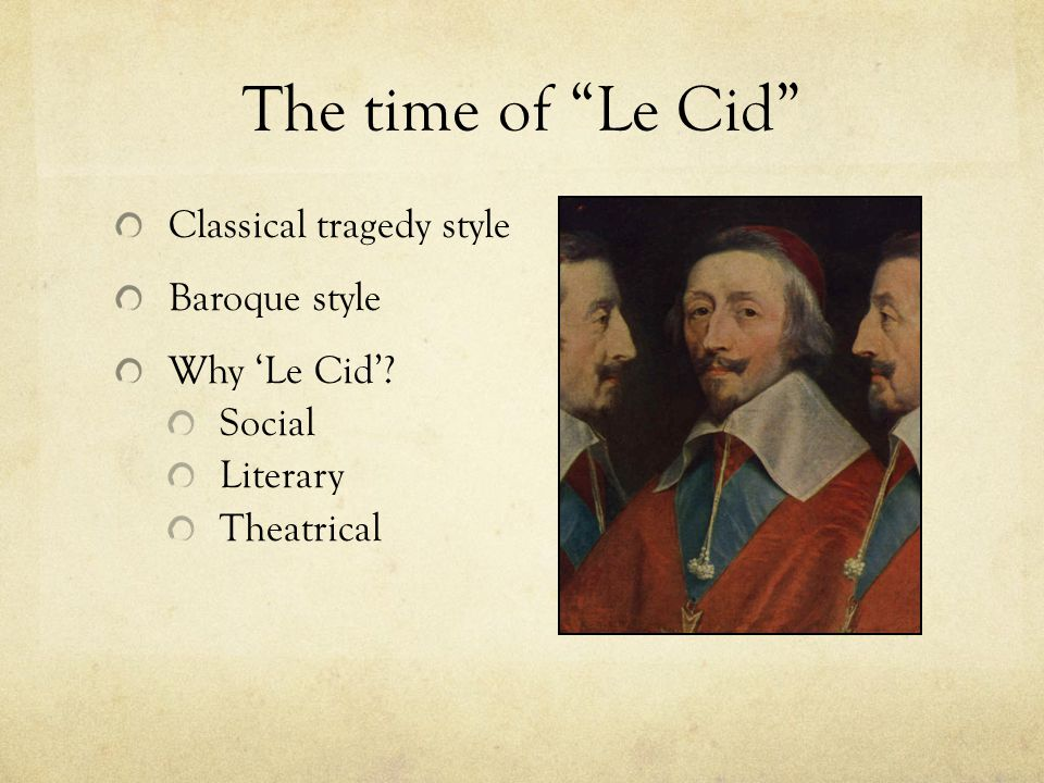 The Subject Historical basis of Le Cid: 11th century Legendary representative of chivalric ideal Later poet enhanced dramatic potential 1621 Spanish play by Guillin de Castro: Las Mocedades del Cid Le Cid: Does it fit tragic form?