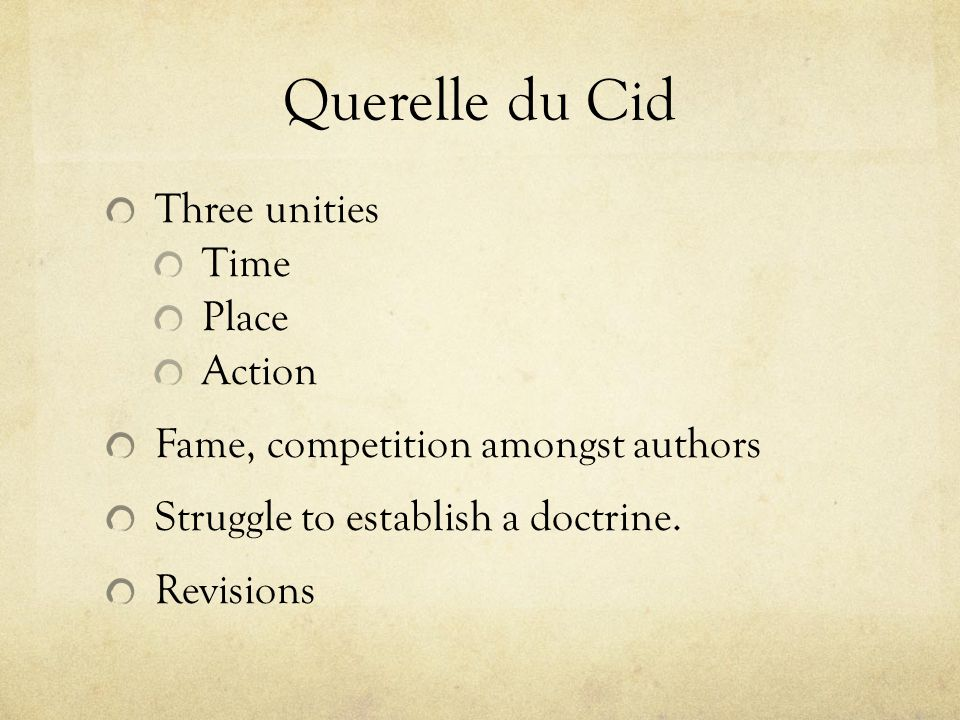 Querelle du Cid Three unities Time Place Action Fame, competition amongst authors Struggle to establish a doctrine.