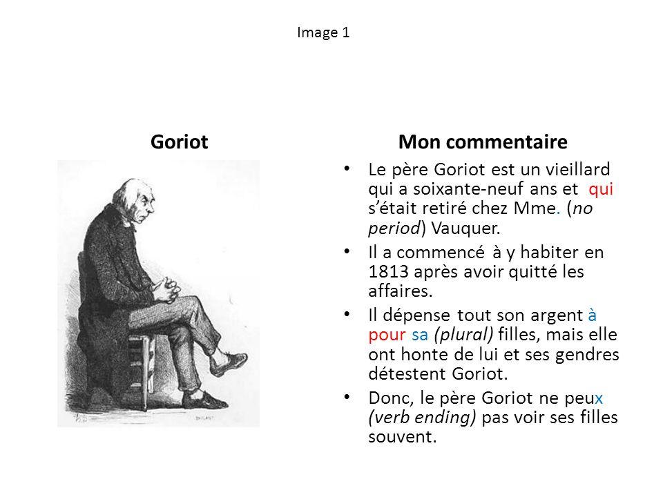 Image 1 GoriotMon commentaire Le père Goriot est un vieillard qui a soixante-neuf ans et qui sétait retiré chez Mme.