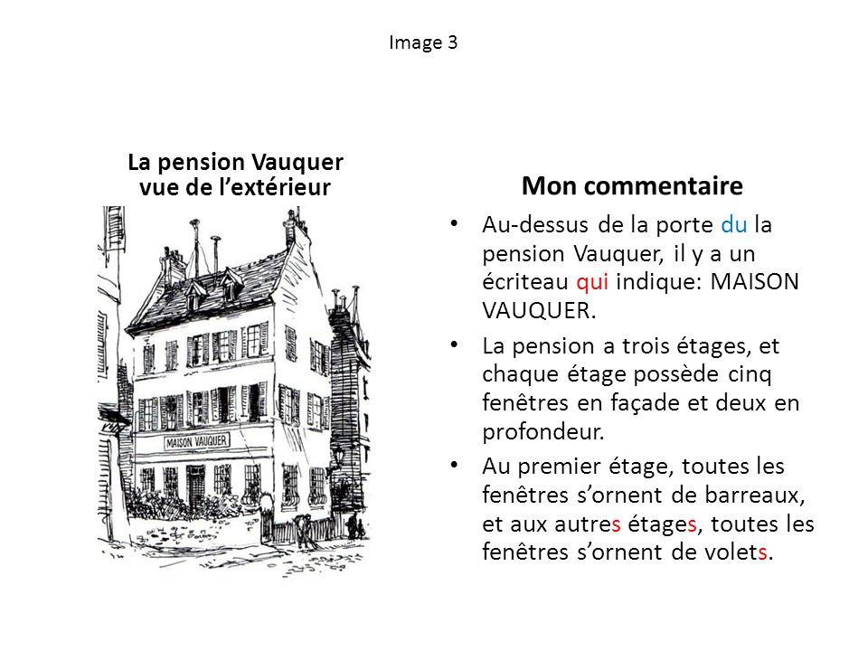 Image 3 La pension Vauquer vue de lextérieur Mon commentaire Au-dessus de la porte du la pension Vauquer, il y a un écriteau qui indique: MAISON VAUQUER.