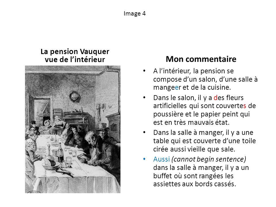 Image 4 La pension Vauquer vue de lintérieur Mon commentaire A lintérieur, la pension se compose dun salon, dune salle à mangeer et de la cuisine.