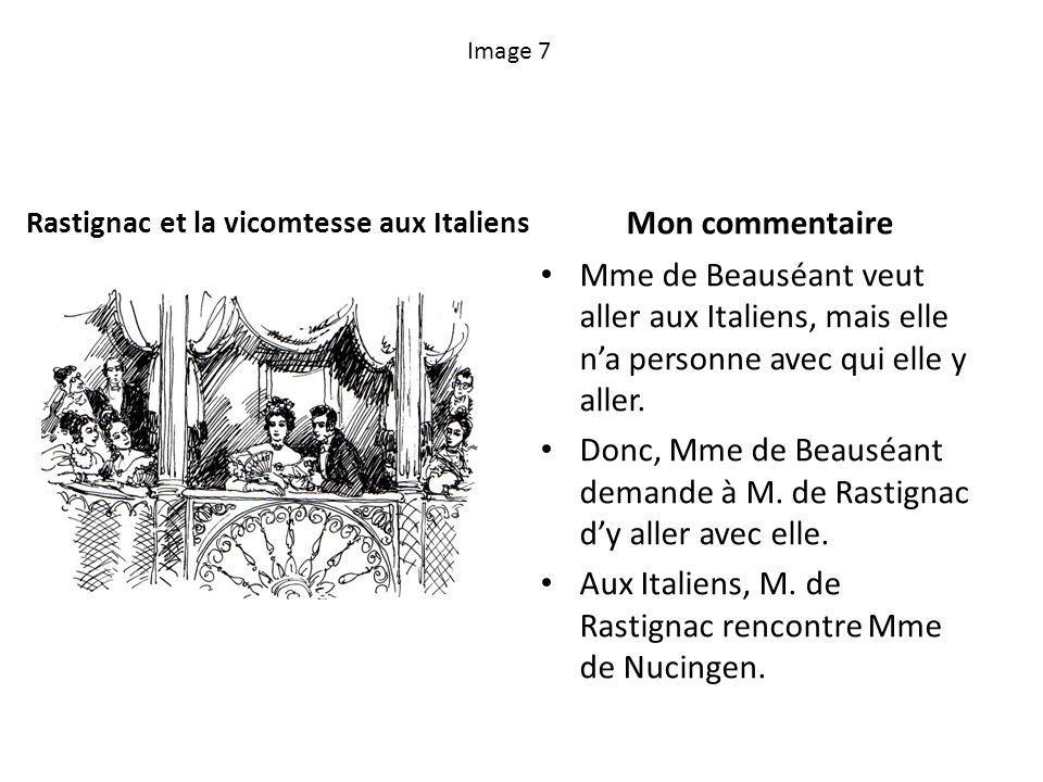 Image 7 Rastignac et la vicomtesse aux Italiens Mon commentaire Mme de Beauséant veut aller aux Italiens, mais elle na personne avec qui elle y aller.