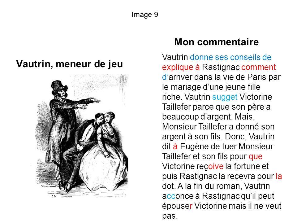 Image 9 Vautrin, meneur de jeu Mon commentaire Vautrin donne ses conseils de explique à Rastignac comment darriver dans la vie de Paris par le mariage