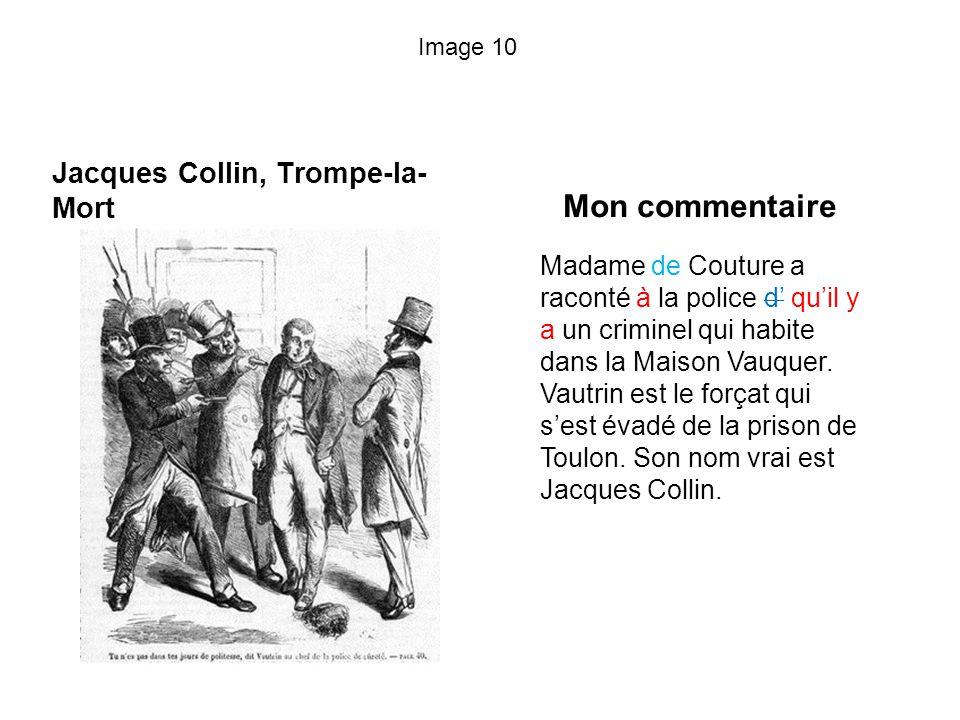 Image 10 Jacques Collin, Trompe-la- Mort Mon commentaire Madame de Couture a raconté à la police d quil y a un criminel qui habite dans la Maison Vauquer.