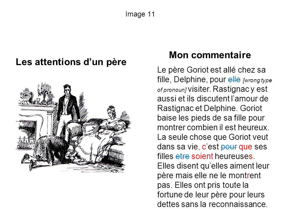 Image 11 Les attentions dun père Mon commentaire Le père Goriot est allé chez sa fille, Delphine, pour elle [wrong type of pronoun] visiter. Rastignac