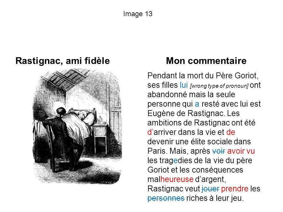 Image 13 Rastignac, ami fidèle Mon commentaire Pendant la mort du Père Goriot, ses filles lui [wrong type of pronoun] ont abandonné mais la seule pers