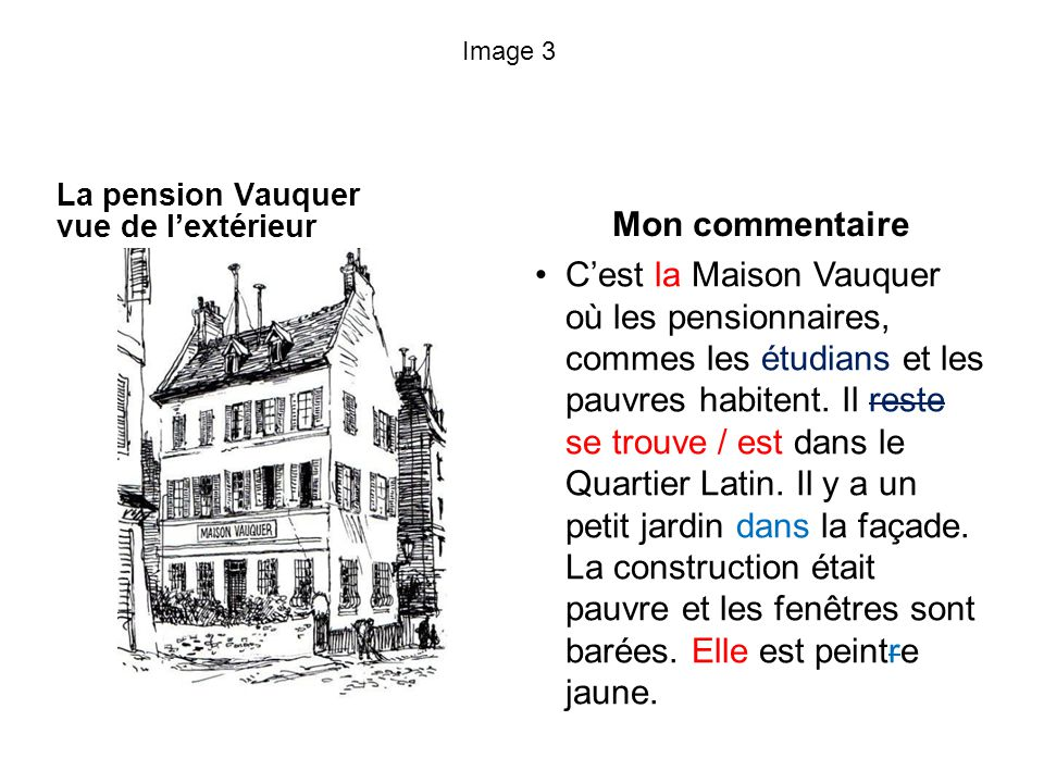 Image 3 La pension Vauquer vue de lextérieur Mon commentaire Cest la Maison Vauquer où les pensionnaires, commes les étudians et les pauvres habitent.