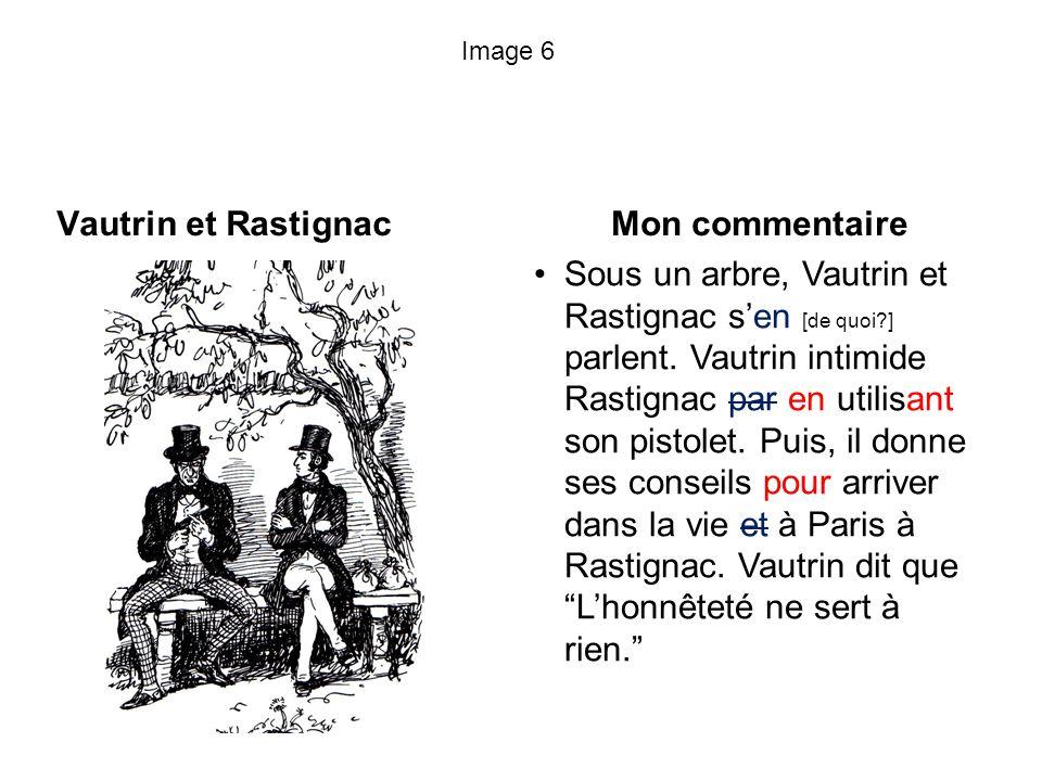 Image 6 Vautrin et Rastignac Mon commentaire Sous un arbre, Vautrin et Rastignac sen [de quoi?] parlent. Vautrin intimide Rastignac par en utilisant s